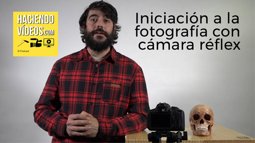 Tutorial iniciación a la fotografia digital con cámara réflex