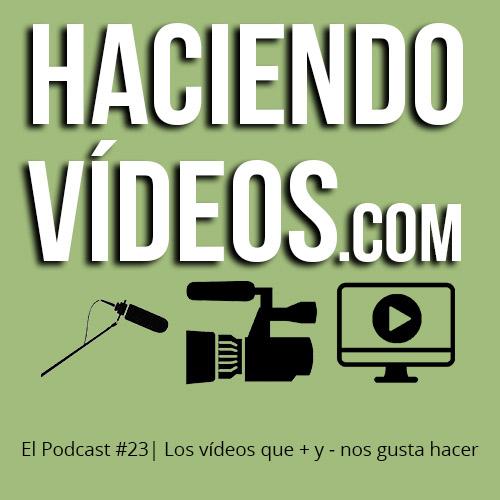 #23 – Los vídeos que más y menos nos gusta hacer
