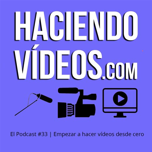 #33- Empezar a hacer vídeos desde cero