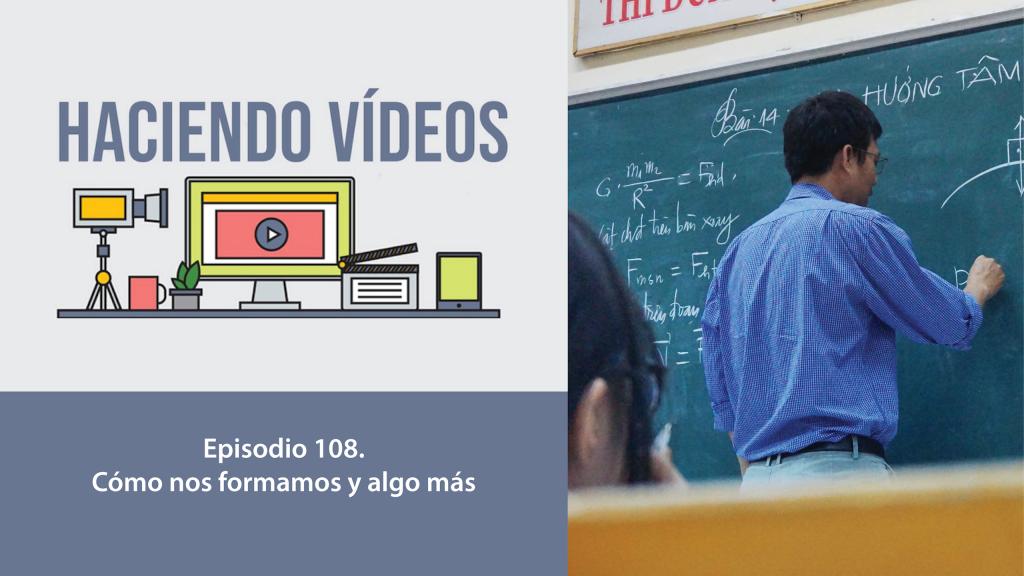 Haciendo Videos. Episodio 108