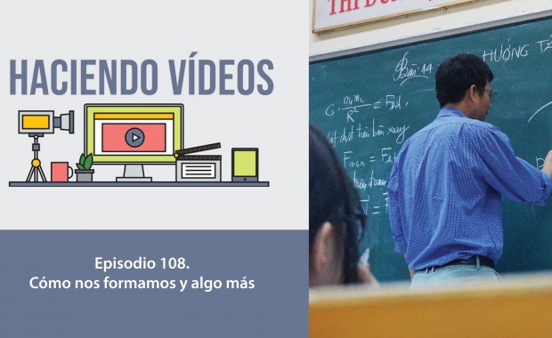 Haciendo Videos. Episodio 108