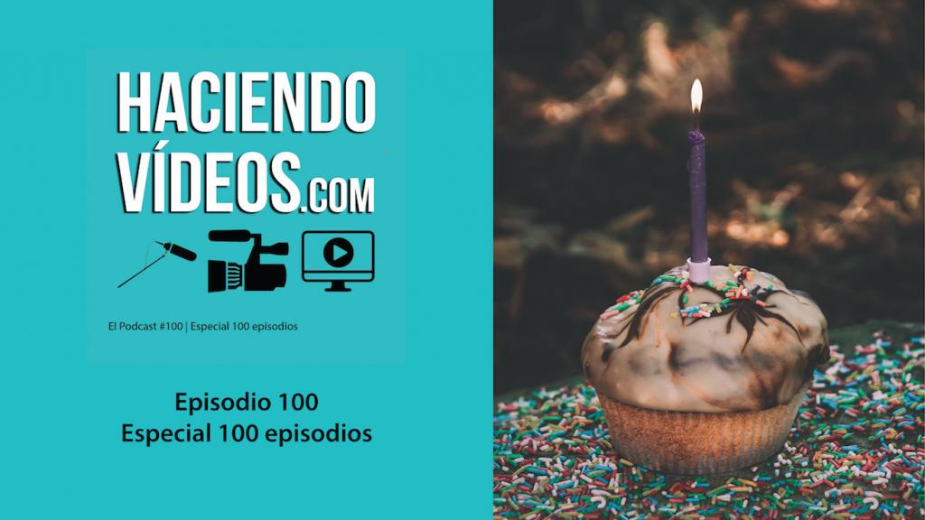 Haciendo Videos episodio 100