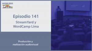 Episodio 141. StreamYard y WordCamp Lima